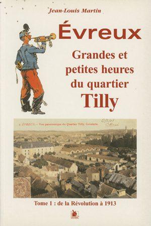 Jean-Louis Martin - Évreux, grandes et petites heures du quartier Tilly tome 1