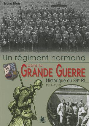le 39e RI, un Régiment normand dans la Grande Guerre