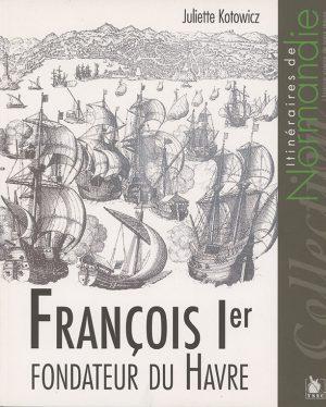 François 1er fondateur du Havre