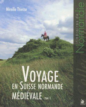 Voyage en Suisse normande médiévale tome 3