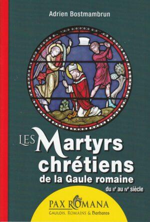 Les Martyrs chrétiens de la Gaule romaine